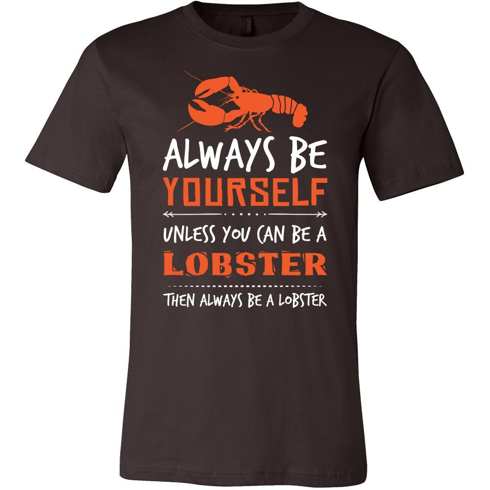 Lobster Shirt - Always Be a Lobster - Animal Lover Gift