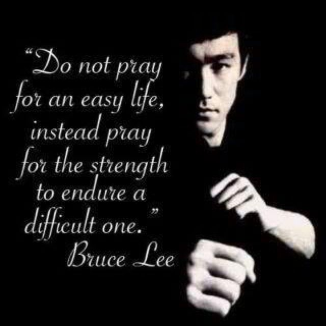 Do Not Pray For An Easy Life Instead Pray For The Strength To