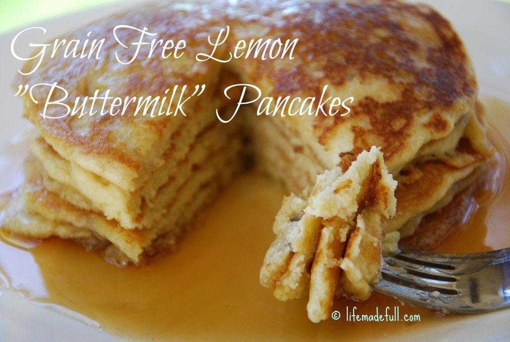 Grain Free Lemon Buttermilk Pancakes Life Made Full Recipe Grain Free Pancakes Recipes Grain Free Breakfast