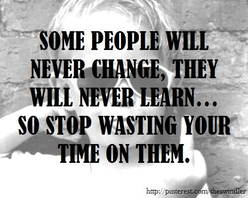 Some People Will Never Change They Will Never Learn So Stop
