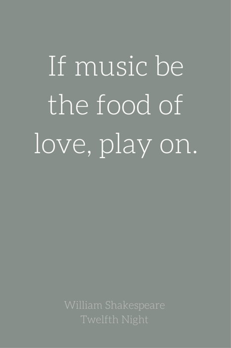 """""""If music be the food of love, play on, Give me excess of it; that surfeiting, The appetite may sicken, and so die."""" ― William Shakespeare, Twelfth Night. Click on this image to see the biggest collection of famous quotes on the net!"""