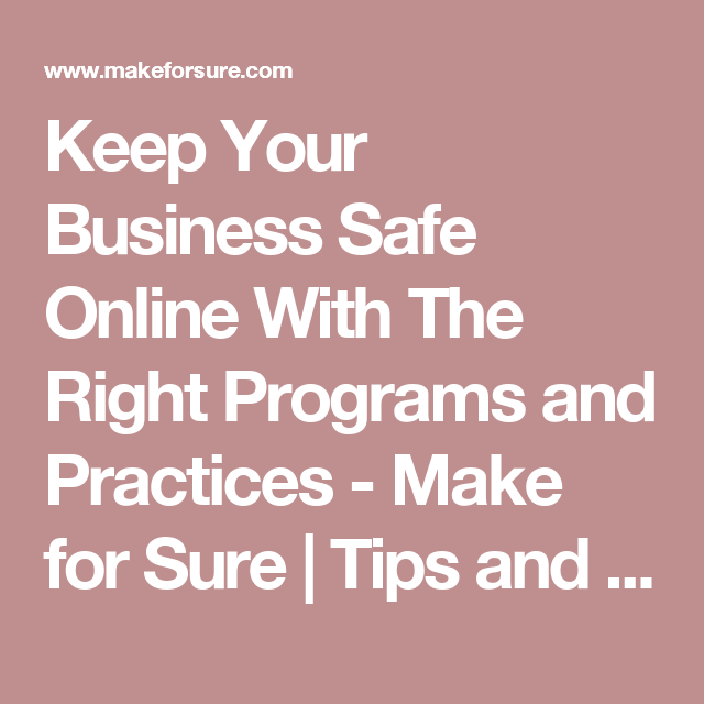 Keep Your Business Safe Online With The Right Programs and ...
