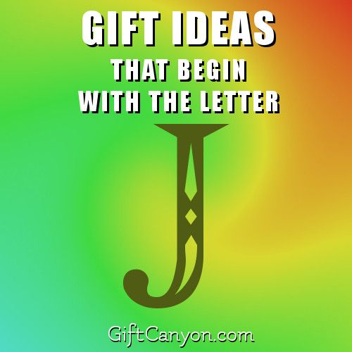 Big List of Gifts That Begin With the Letter J Gift - gift letter