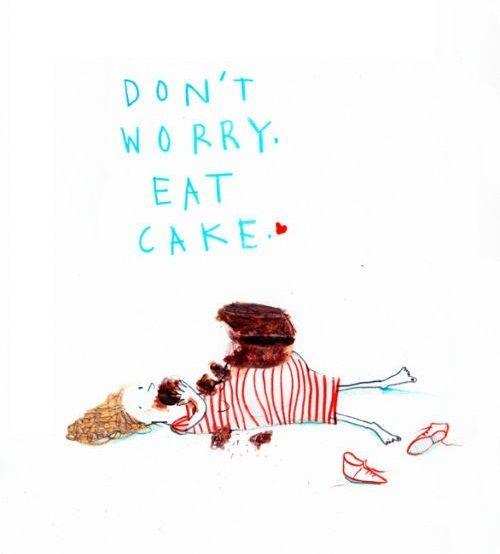 Cake Makes Everything Better #WordsToLiveBy