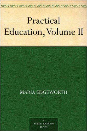 AmazonSmile: Practical Education, Volume II eBook: Maria Edgeworth, Richard Lovell Edgeworth: Kindle Store