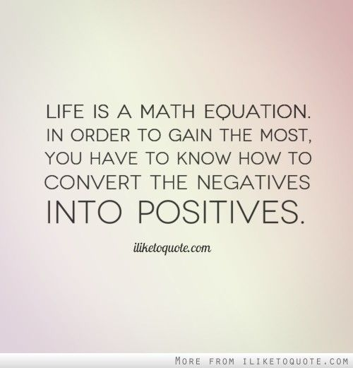 Life Is A Math Equation. In Order To Gain The Most, You