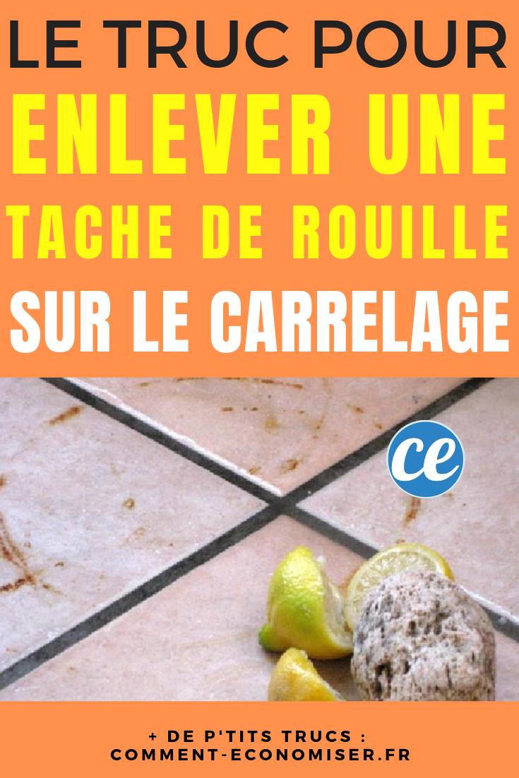 Comment Faire Disparaitre Une Tache De Rouille Sur Le Carrelage Tache De Rouille Tache Et Rouille