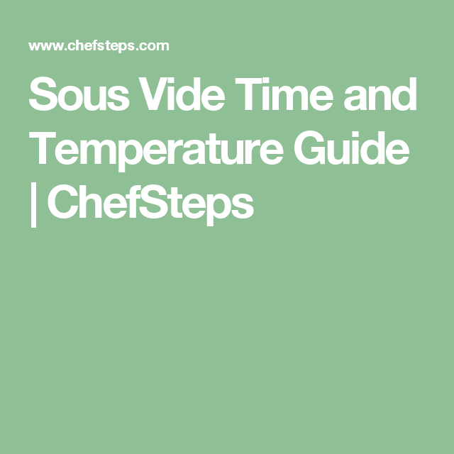Sous Vide Time And Temperature Guide Chefsteps Chef Steps Sous Vide Sous Vide Recipes