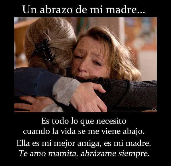 Un abrazo de mi madre...Es todo lo que necesito cuando la vida se me viene abajo. Ella es mi mejor amiga, es mi madre. Te amo mamita, abráza...