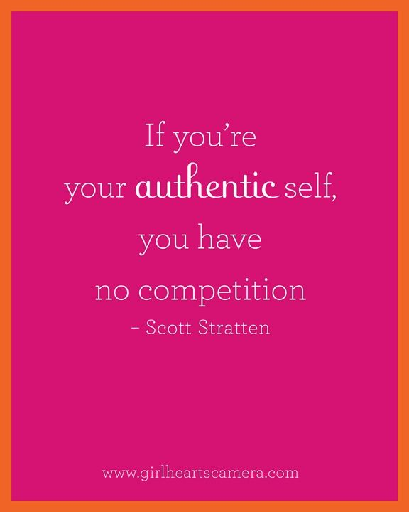Be authentic..
