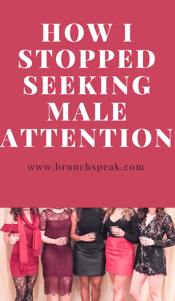 How I Stopped Seeking Male Attention Brunch Speak Blog Pinterest