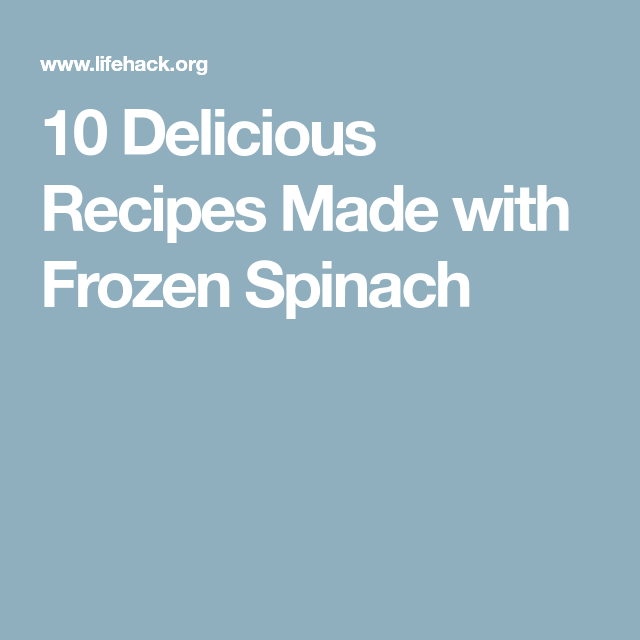 10 Delicious Recipes Made with Frozen Spinach