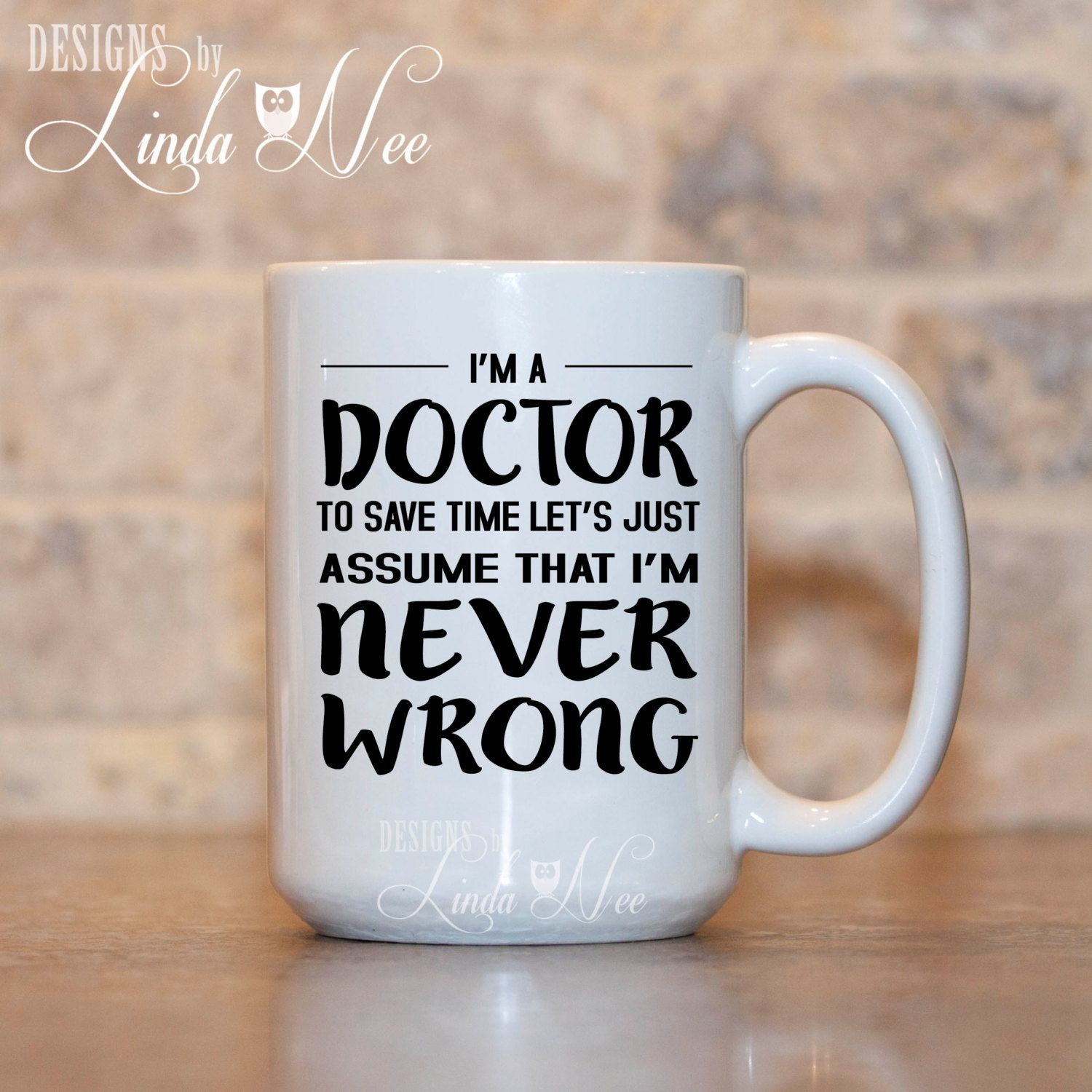 Worlds best doctor coffee mugs - Doctor Coffee Mug Gift For Doctor Never Wrong Doctor Funny Doctor Gift Medical School Gift Med School Phd Mug Funny Doctor Mug Msa110