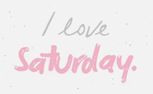 I love Saturday