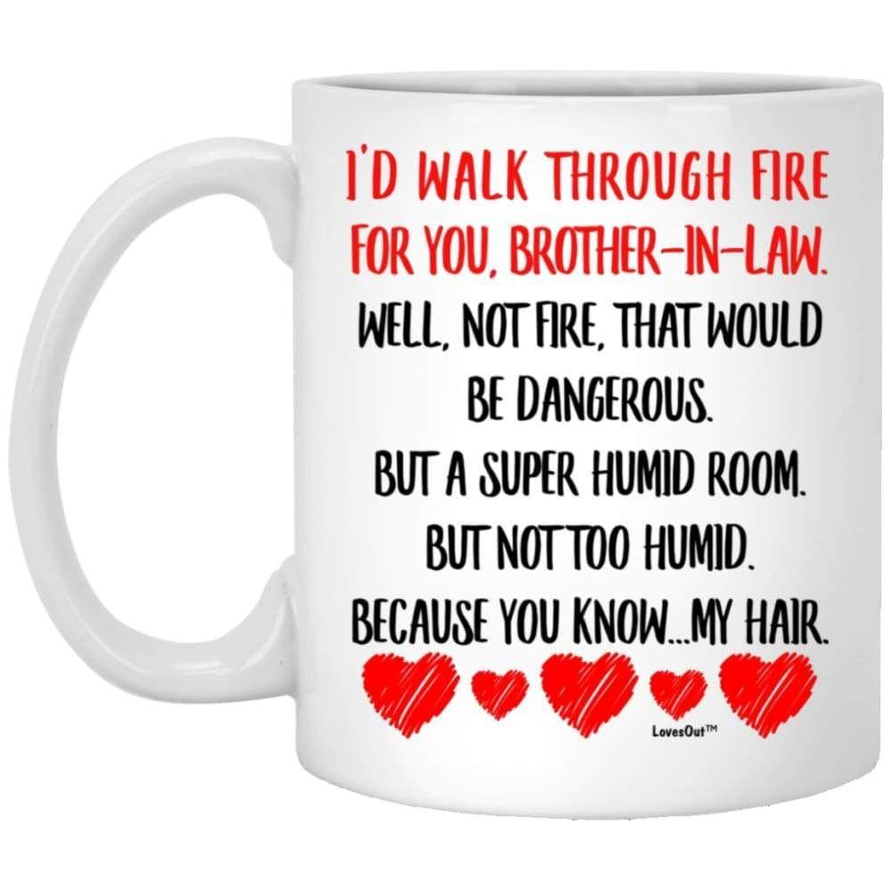 I walk through fire for you brotherinlaw gift mug