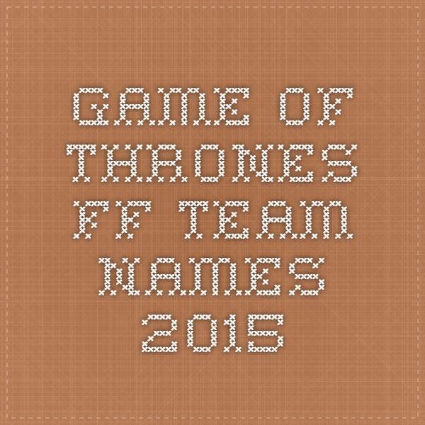 Game Of Throwns Fantasy Football Team Names 2015 Football Team