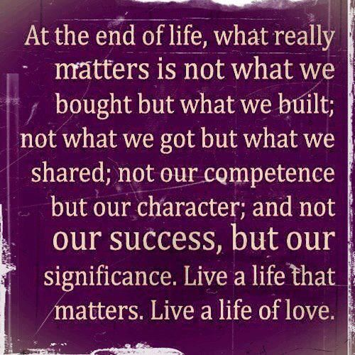 Good At The End Of Life, What Really Matters Is Not What We Bought, But