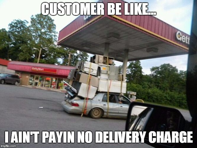Customer Be Like I Ain T Paying No Delivery Charge