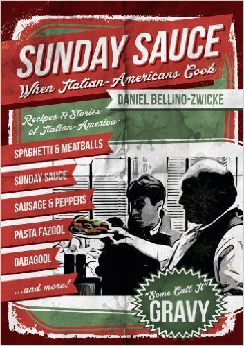 SUNDAY SAUCE  by Daniel Bellino  http://www.amazon.com/Sunday-Sauce-When-Italian-Americans-Cook/dp/1490991026/