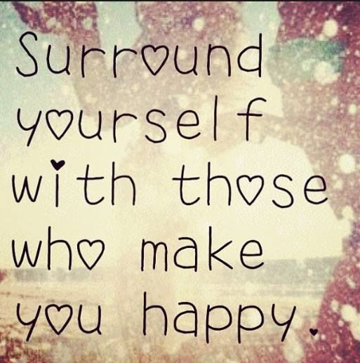 Those Who Make You Happy Family Quote Happy People Surround Words Words Quotes Friends Quotes