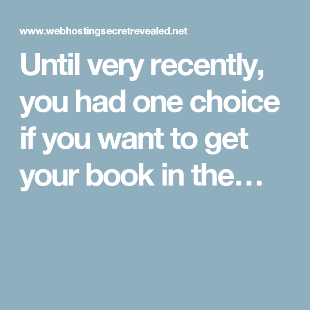 Until very recently, you had one choice if you want to get your book in the…