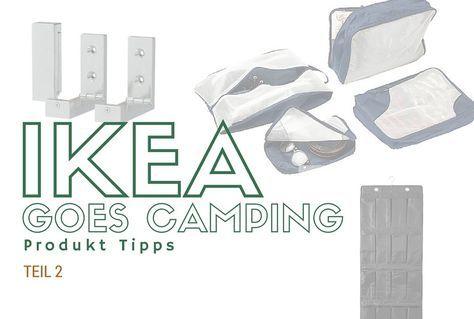 Ikea Camping Produkte Teil 2 Aufbewahrungsideen Fur Deinen Camper Ikea Camping Zelt Camping Hacks Camping