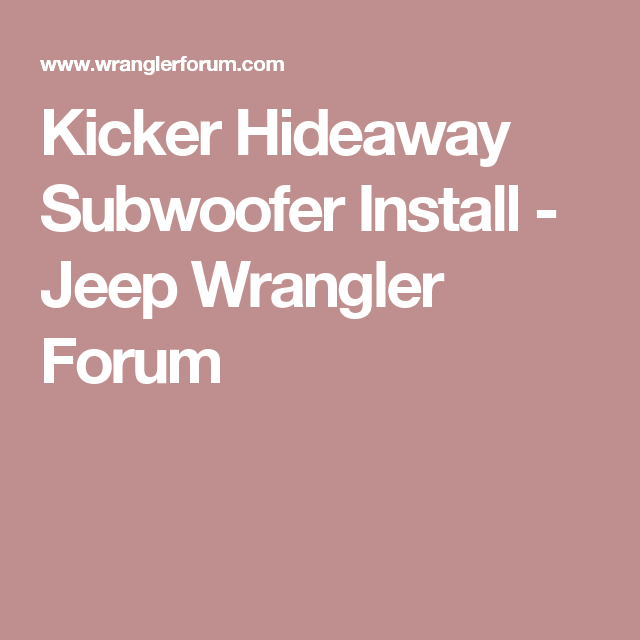 73f13ba7a89fc3506b4eea4a52e87173 kicker hideaway subwoofer install jeep wrangler forum jeep  at bayanpartner.co