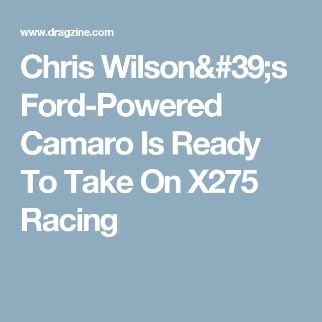 Chris Wilson's Ford-Powered Camaro Is Ready To Take On X275 Racing