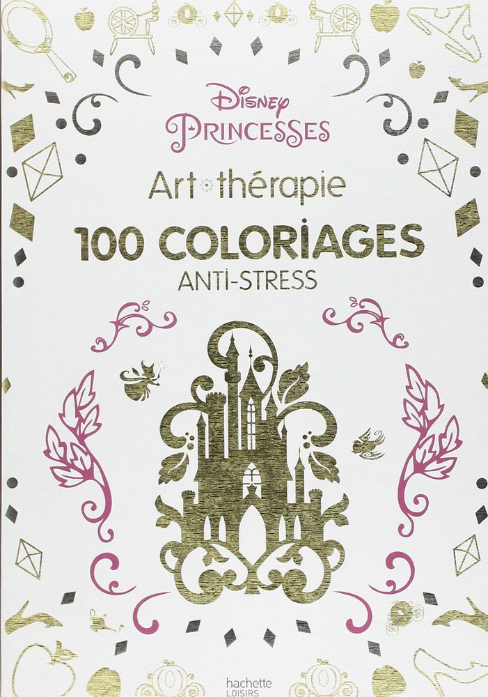 Disney Princesses 100 Coloriages Anti Stress Art Therapy Cool Colouring Book