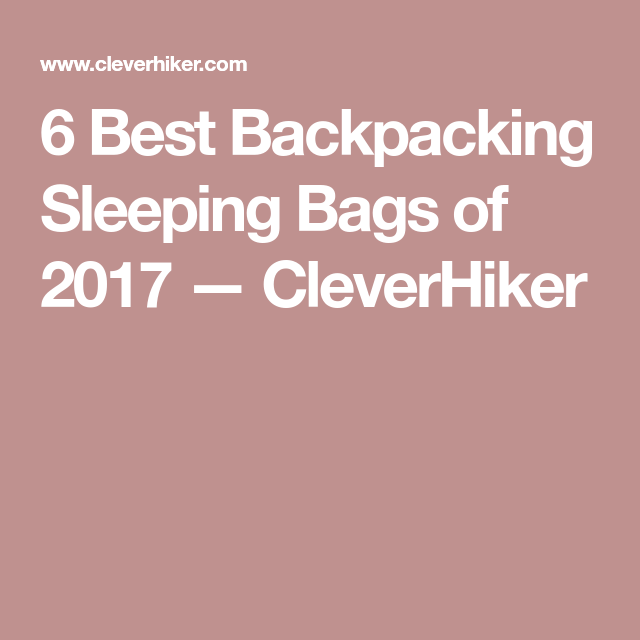 909c5daedf 6 Best Backpacking Sleeping Bags of 2017 — CleverHiker
