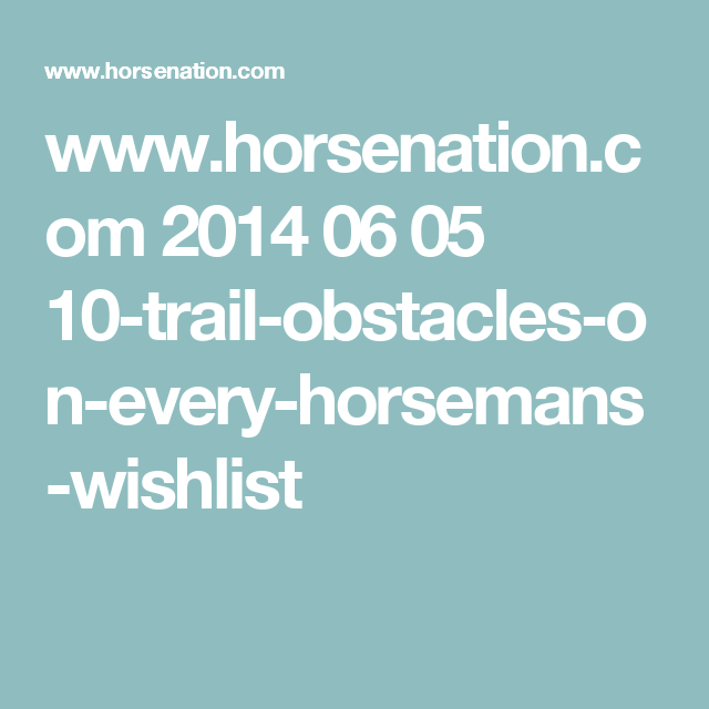 www.horsenation.com 2014 06 05 10-trail-obstacles-on-every-horsemans-wishlist