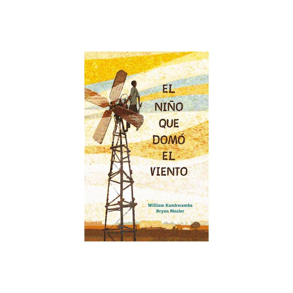 El Nino Que Domo El Viento The Boy Who Harnessed The Wind By William Kamkwamba Paperback In 2021 Wind Movie Nonfiction Books For Kids William Kamkwamba