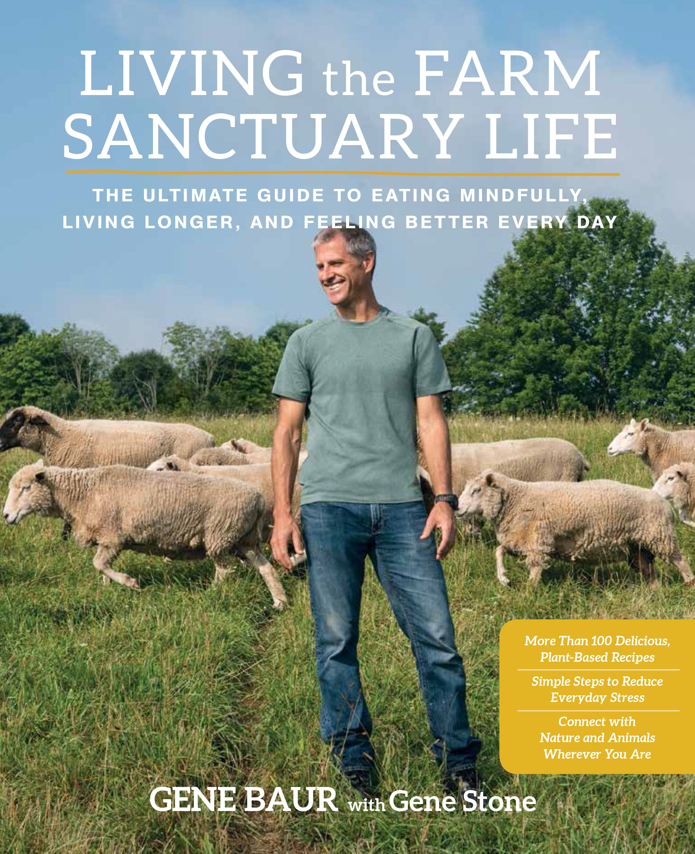 Gene Baur has a new book, Living the Farm Sanctuary Life: The Ultimate Guide to Eating Mindfully, Living Longer, and Feeling Better Every Day, that will be released on April 7, 2015, and is currently available for preorder online http://www.farmsanctuary.org/living/