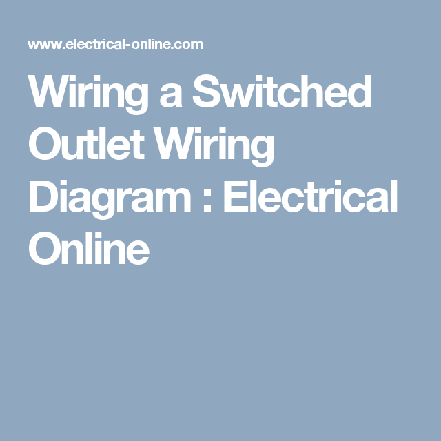 Wiring A Switched Outlet Wiring Diagram Electrical Online Outlet Wiring Outlet Wire
