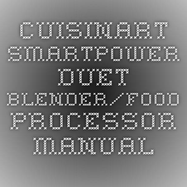 Cuisinart Smartpower Duet Blender Food Processor Manual Food Processor Recipes Blender Food Processor Manual