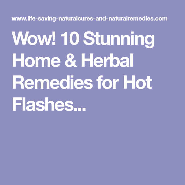 Wow! 10 Stunning Home Remedies for Hot Flashes & Night ...
