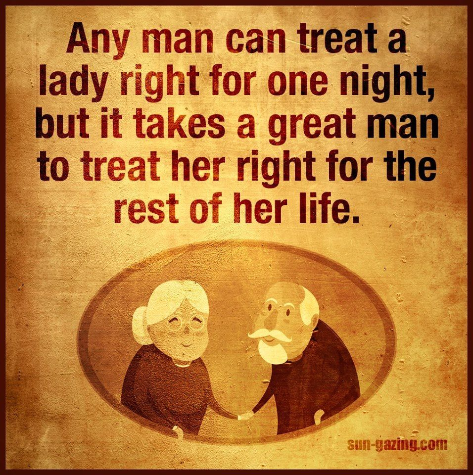 It Takes A Great Man To Tsreat A Woman Good For Life love love quotes quotes