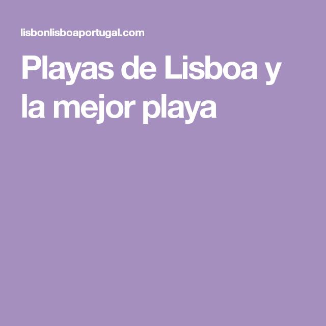 Playas De Lisboa Y La Mejor Playa Playas De Lisboa Lisboa Las Mejores Playas