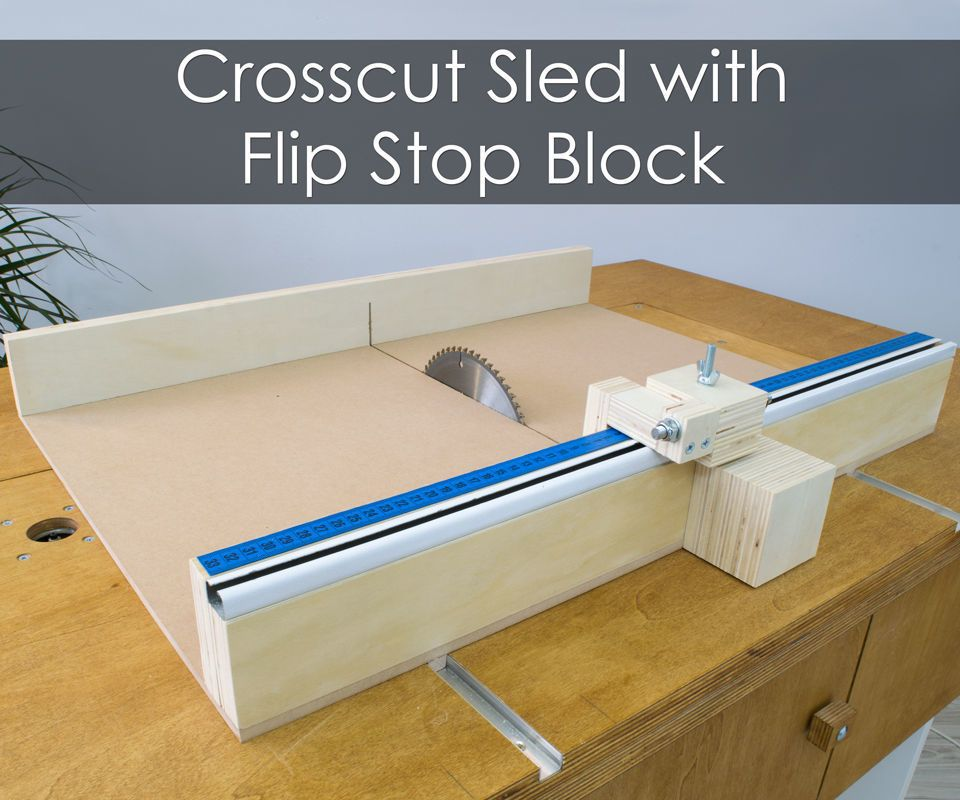 How To Build A Crosscut Sled With Flip Stop Block Free Plans Table Saw Fence Table Saw Sled Woodworking Projects