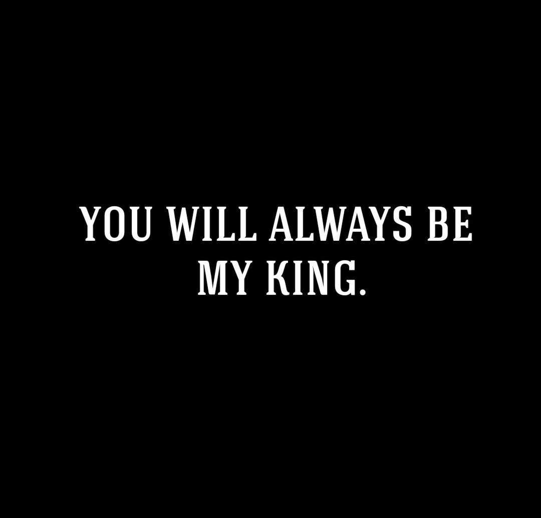 My King Quotes You've Always Been And Always Will Be My One And Only Truelove My