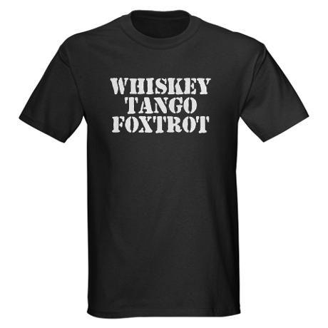 I love this one  Whiskey Tango Foxtrot Dark T-Shirt