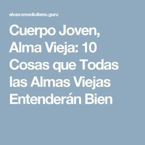 Cuerpo Joven Alma Vieja 10 Cosas Que Todas Las Almas Viejas Entenderán Bien Alma Vieja Viejitos Almas