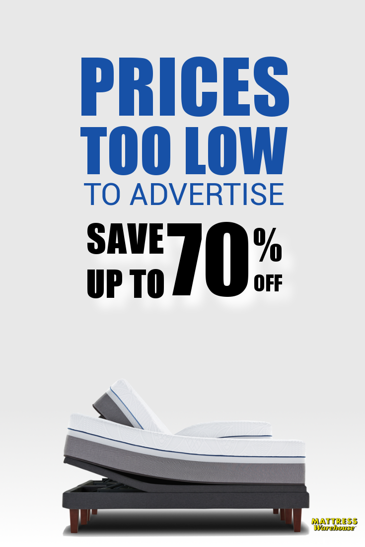 Our Prices Are Too Low To Advertise Save Up To 70 Off Mattress Sales Mattress Warehouse Mattress Sets