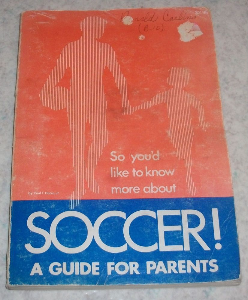 So You'd Like to Know More about Soccer! : A Guide for Parents by Paul E....