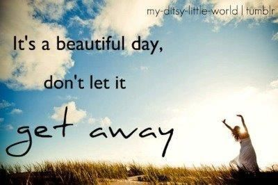 Its A Beautiful Day Quotes Positive Quotes Quote Clouds Inspirational Inspirational Quote Beautiful Day Quotes Inspiring Quotes About Life Inspirational Quotes