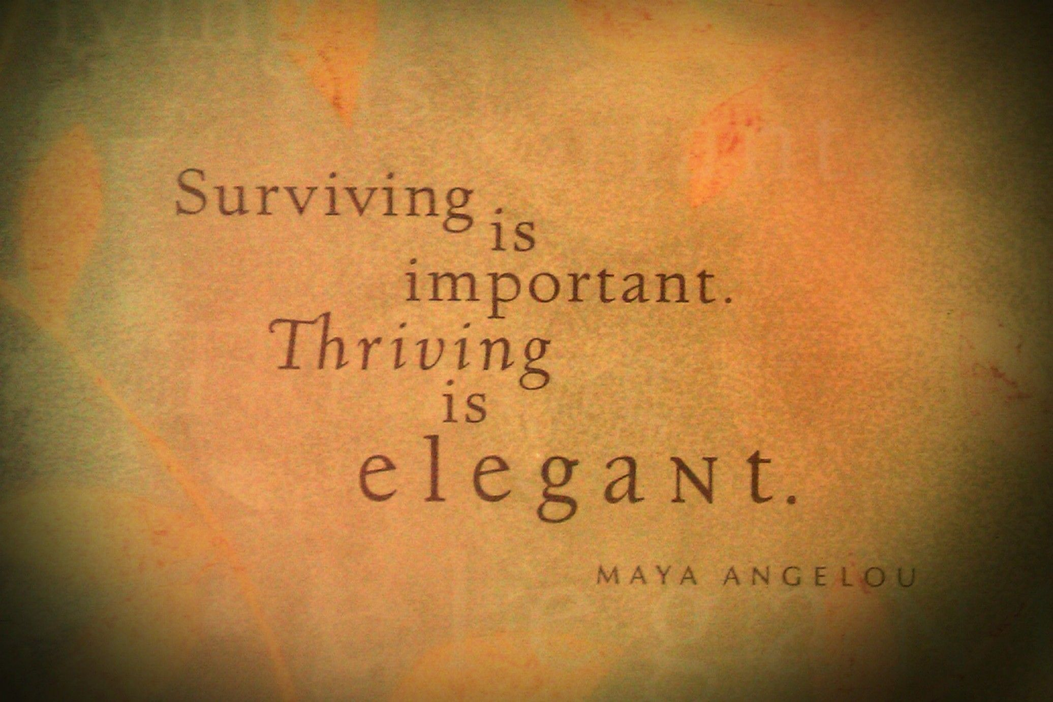 surviving is important thriving is elegant a angelou in my  surviving is important thriving is elegant a angelou
