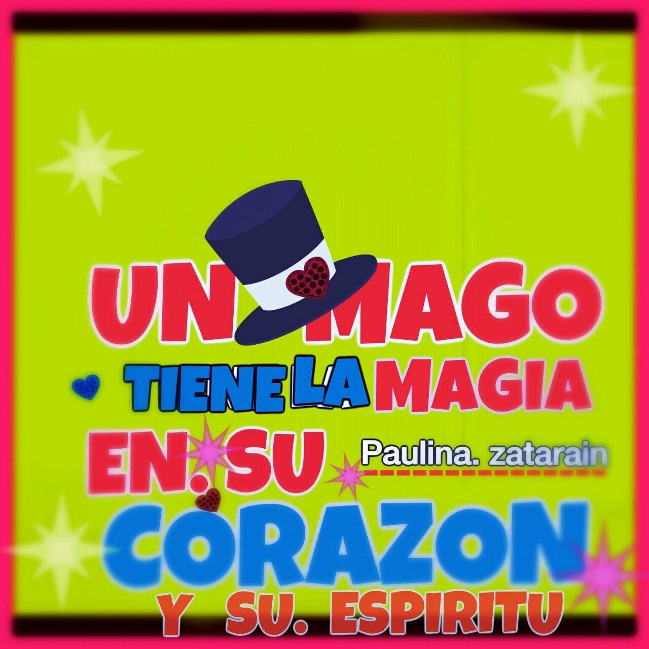 UN MAGO TIENE SU MAGIA EN SU CORAZÓN Y ESPÍRITU…….! / Paulina zatarain