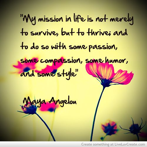 my mission in life is not merely to survive, but to thrive and to ...