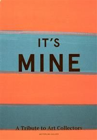It's mine : a tribute to art collectors