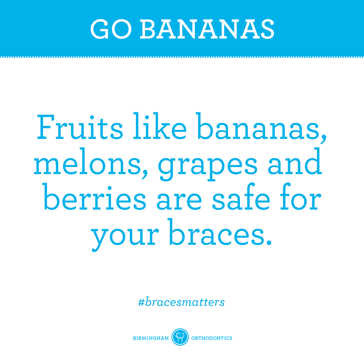 Braces Tip Softer fruit is always the safe choice